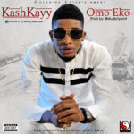 Kash Kayy – Omo Eko