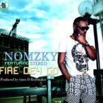 Nomkzy – Fire Dey Go F. Stero