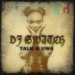 DJ Switch – Talk + Uwa