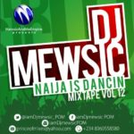 DJ Mewsic presents Naija Is Dancin Mix Tape Vol. 12