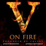 Vector – On Fire (Prod. Pheelz)