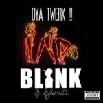 Blink – Oya Twerk f. AjeButter22