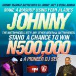 WIN N500,000 & A PIONEER DJ SET IN THE #JOHNNYMASHUPBATTLE WITH DJ JIMMY JATT & OLISA ADIBUA