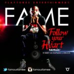 Fame – Follow Your Heart (Remix) f. Terry tha Rapman & Erigga