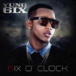 Yung6ix – 6ix O' Clock [Album Art & Tracklisting]