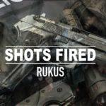 Rukus – Shots Fired