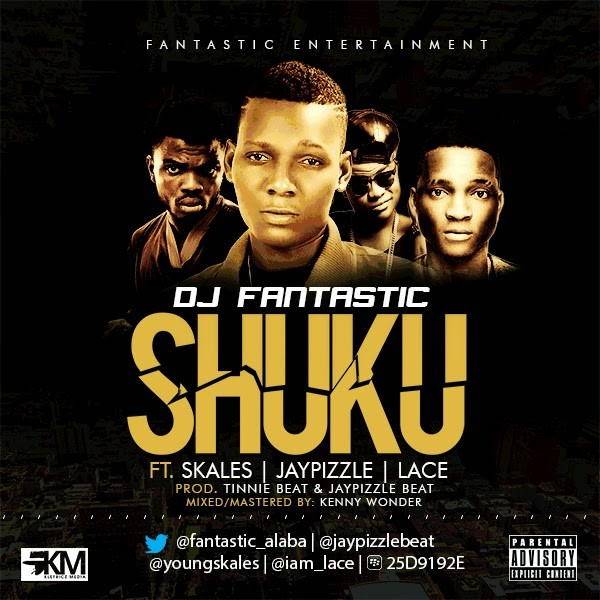 DJ Fantastic ft Lace, Skales, Jaypizzle - Shuku  [ART[