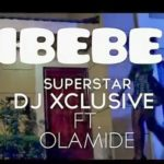 VIDEO: DJ Xclusive – Ibebe ft. Olamide