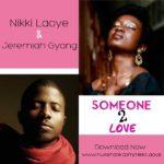 Nikki Laoye & Jeremiah Gyang – Someone 2 Love