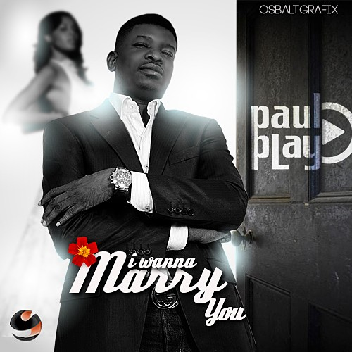 Paul-Play-I-Wanna-Marry-You-_-tooXclusive.comARTWORK