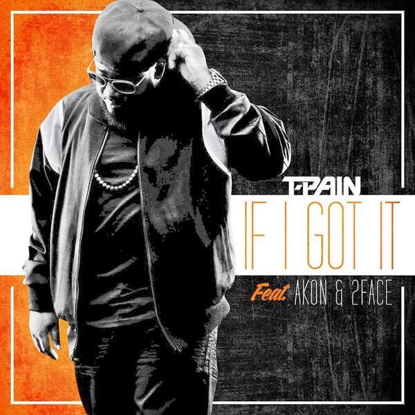 T-Pain-Akon-2face-If-I-Got-It-Art_tooXclusive.com