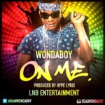Wondaboy – On Me (Prod by Hype Lyrix)