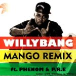 Willybang – Mango (Remix) f. Phenom & P.R.E