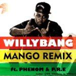 Willybang – Mango (Remix) f. Phenom & P.R.E