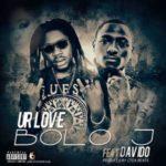 Bolo J – Ur Love f. Davido