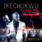 Ikechukwu – Carry Me f. Ice Prince