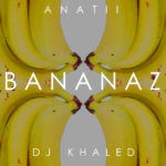 Anatii – Bananaz ft. DJ Khaled