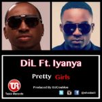 DiL – Pretty Girls ft. Iyanya (Prod by DJ Coublon)