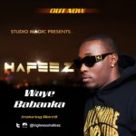 Studio Magic Presents: Hafeez – Waye Babanka ft. Morell