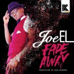Joe EL – Fade Away (Prod by OJB Jezreel)