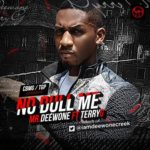 Mr. Deewone – No Dull Me ft. Terry G (Prod  by Terry G)
