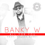 Banky W – All For You ft. Maleek Berry