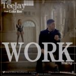 Teejay – Work ft. Lola Rae