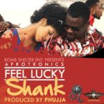 Shank – Feel Lucky (Afrotronics) + Video Teaser