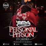 D-Black – Personal Person ft. Castro (Prod by DJ Breezy)