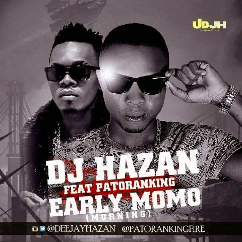 DJ Hazan - Early MoMo (Morning) ft. Patoranking-ART-tooXclusive.com