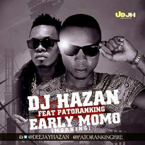 DJ Hazan - Early MoMo (Morning) ft. Patoranking-ART-tooXclusive.com