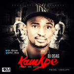 DJ Osas – Kamkpe ft. Mr 2Kay (Prod by Lirrupy)