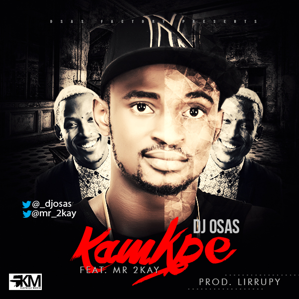 DJ Osas ft Mr 2Kay - Kampe-Art-tooXclusive.com