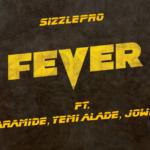 Sizzle Pro – Fever ft. Aramide, Yemi Alade & Jowhiz