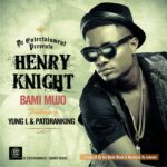 Henry Knight – Bami Mujo ft. Yung L & Patoranking (Prod by Tee Mode)