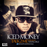 Iced Money – Talk 2 Me ft. Young Face