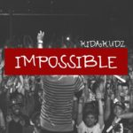 VIDEO: Kida Kudz – Impossible