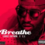 Loose Kaynon – Breathe ft. E.L (Prod by Kid Konnect)