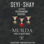 Seyi Shay – Murda ft. Patoranking & Shaydee (Prod by Dokta Frabz)