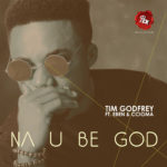 Tim Godfrey – Na You Be God ft. Eben & Ccioma