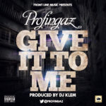 ProFingaz – Give It To Me (Prod by DJ Klem)