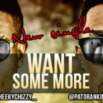 CheekyChizzy – Want Some More ft. Patoranking