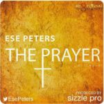 Ese Peters – The Prayer (Prod by Sizzle Pro)
