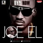 Joe El – Oya Now ft. Oritse Femi (Prod by OJB Jezreel)