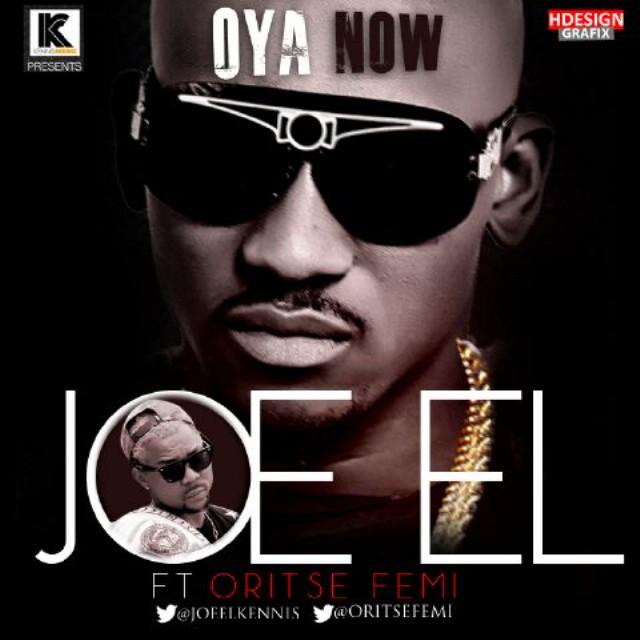 Joe El - Oya Now ft. Oritse Femi-ART