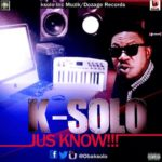 K-Solo – Jus Know