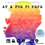 AT – Made Me ft. Poe & Fefe