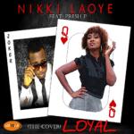 Nikki Laoye – Loyal ft. Presh P (Chris Brown Cover)
