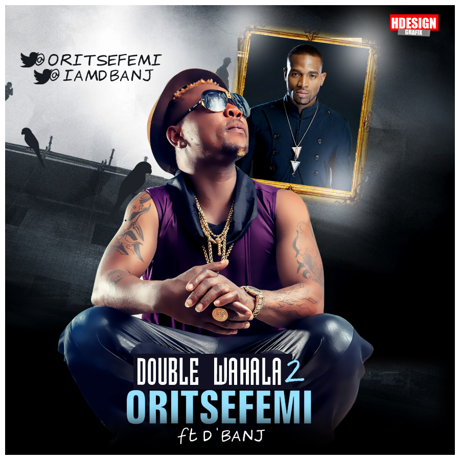 Oriste Femi - Double Wahala (Part 2) ft. D'Banj [ART]_tooXclusive.com