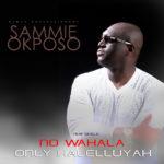Sammie Okposo – No Wahala Only Halelluyah